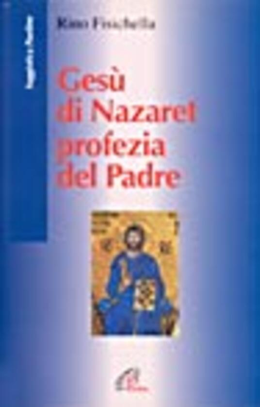 Gesù di Nazaret profezia del Padre - Rino Fisichella - copertina