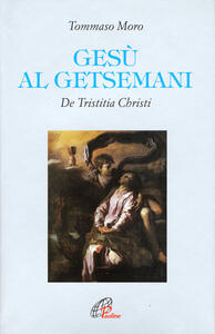 Gesù al Getsemani. De Tristitia Christi