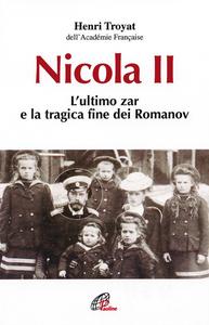Libro Nicola II. L'ultimo zar e la tragica fine dei Romanov Henri Troyat