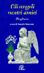 Foto Cover di Gli angeli nostri amici. Preghiere, Libro di  edito da Paoline Editoriale Libri