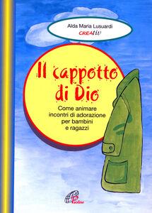Foto Cover di Il cappotto di Dio. Come animare incontri di adorazione per bambini e ragazzi, Libro di Aldamaria Lusuardi, edito da Paoline Editoriale Libri