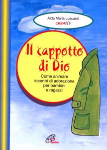 Libro Il cappotto di Dio. Come animare incontri di adorazione per bambini e ragazzi Aldamaria Lusuardi