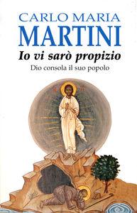 Libro Io vi sarò propizio. Dio consola il suo popolo Carlo Maria Martini