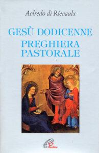 Libro Gesù dodicenne. Preghiera pastorale Aelredo di Rievaulx