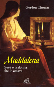 Libro Maddalena. Gesù e la donna che lo amava Gordon Thomas