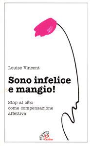 Foto Cover di Sono infelice e mangio! Stop al cibo come compensazione affettiva, Libro di Luise Vincent, edito da Paoline Editoriale Libri