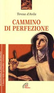 Foto Cover di Cammino di perfezione, Libro di Teresa d'Avila (santa), edito da Paoline Editoriale Libri