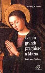 Foto Cover di Le più grandi preghiere a Maria. Storia, uso, significato, Libro di Anthony M. Buono, edito da Paoline Editoriale Libri