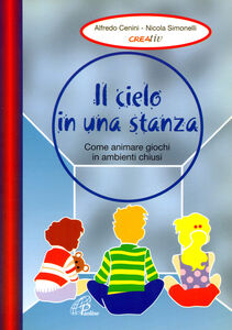 Libro Il cielo in una stanza. Come animare giochi in ambienti chiusi Alfredo Cenini , Nicola Simonelli