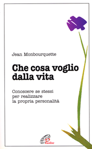 Libro Che cosa voglio dalla vita. Conoscere se stessi per realizzare la propria personalità Jean Monbourquette