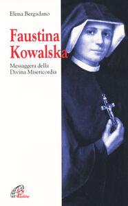 Libro Faustina Kowalska. Messaggera della Divina Misericordia Elena Bergadano