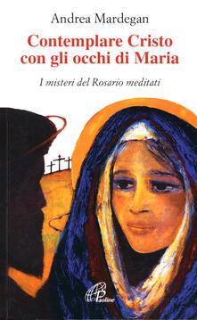 Contemplare Cristo con gli occhi di Maria. I misteri del rosario meditati - copertina