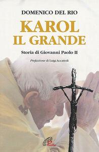 Foto Cover di Karol, il grande. Storia di Giovanni Paolo II, Libro di Domenico Del Rio, edito da Paoline Editoriale Libri