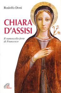 Foto Cover di Chiara d'Assisi. Il ramoscello forte di Francesco, Libro di Rodolfo Doni, edito da Paoline Editoriale Libri