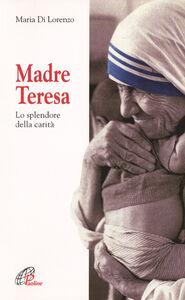 Libro Madre Teresa. Lo splendore della carità Maria Di Lorenzo