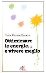 Foto Cover di Ottimizzare le energie... e vivere meglio, Libro di Nicole Fecteau Demers, edito da Paoline Editoriale Libri