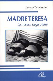 Madre Teresa. La mistica degli ultimi - Franca Zambonini - copertina