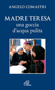 Madre Teresa. Una goccia d'acqua pulita - Angelo Comastri - copertina