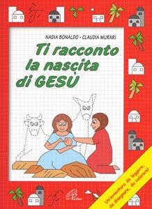Libro Ti racconto la nascita di Gesù Nadia Bonaldo