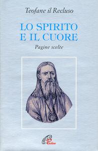 Foto Cover di Lo spirito e il cuore. Pagine scelte, Libro di Teofane il Recluso, edito da Paoline Editoriale Libri