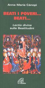 Libro Beati i poveri... Beati... «Lectio divina» sulle beatitudini Anna Maria Cànopi