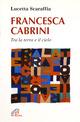 Francesca Cabrini. Tra la terra e il cielo