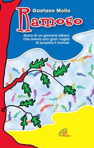 Libro Ramoso. Storia di un giovane albero che aveva una gran voglia di scoprire il mondo Gaetano Mollo