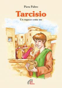 Libro Tarcisio. Un ragazzo come me Piera Paltro
