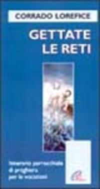 Gettate le reti. Un itinerario parrocchiale di preghiera per le vocazioni - Lorefice Corrado - wuz.it
