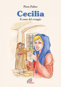 Libro Cecilia. Il canto del coraggio Piera Paltro