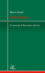 Libro Darsi pace. Un manuale di liberazione interiore Marco Guzzi