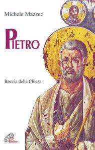 Foto Cover di Pietro. Roccia della Chiesa, Libro di Michele Mazzeo, edito da Paoline Editoriale Libri