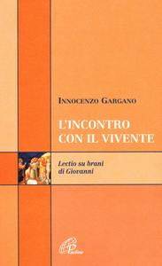 Libro L' incontro con il vivente. Lectio su brani di Giovanni Guido I. Gargano