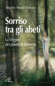 Libro Sorriso tra gli abeti. La Vergine dei poveri di Banneux Angelo M. Tentori