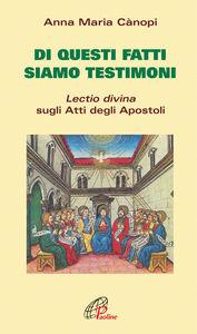Libro Di questi fatti siamo testimoni. Lectio divina sugli Atti degli Apostoli Anna Maria Cànopi