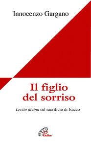Libro Il figlio del sorriso. Lectio divina sul sacrificio di Isacco Guido I. Gargano