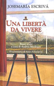 Una Libertà da vivere. Brani scelti - Josemaría Escrivá de Balaguer - copertina