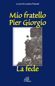 Foto Cover di Mio fratello Pier Giorgio. La fede, Libro di  edito da Paoline Editoriale Libri