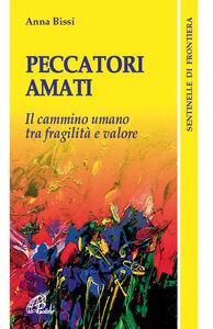 Foto Cover di Peccatori amati. Il cammino umano tra fragilità e valore, Libro di Anna Bissi, edito da Paoline Editoriale Libri