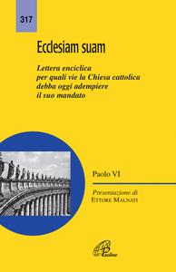 Libro Ecclesiam suam. Lettera enciclica per quali vie la Chiesa cattolica debba oggi adempiere il suo mandato Paolo VI