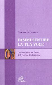 Libro Fammi sentire la tua voce. Lectio su brani dell'Antico Testamento Bruno Secondin