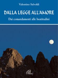 Foto Cover di Dalla legge all'amore. Dai comandamenti alle beatitudini, Libro di Valentino Salvoldi, edito da Paoline Editoriale Libri