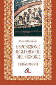 Libro Esposizione degli oracoli del Signore. Frammenti Papia di Gerapoli