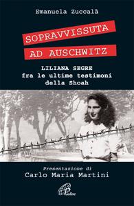 Libro Sopravvissuta ad Auschwitz. Liliana Segre, fra le ultime testimoni della Shoah Emanuela Zuccalà