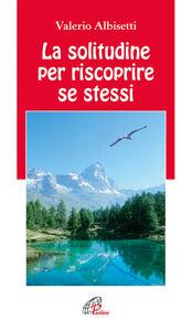 Libro La solitudine per riscoprire se stessi Valerio Albisetti