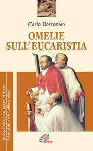Foto Cover di Omelie sull'eucaristia, Libro di Carlo Borromeo (san), edito da Paoline Editoriale Libri