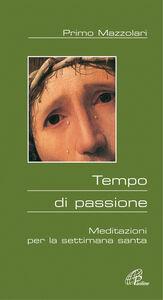 Libro Tempo di passione. Meditazioni per la settimana santa Primo Mazzolari