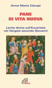 Pane di vita nuova. Lectio divina sull'eucaristia nel Vangelo secondo Giovanni