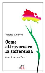 Libro Come attraversare la sofferenza. E uscirne più forti Valerio Albisetti