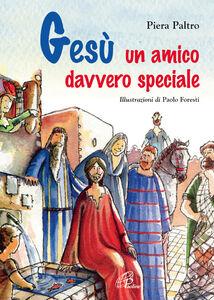 Foto Cover di Gesù, un amico davvero speciale, Libro di Piera Paltro, edito da Paoline Editoriale Libri
